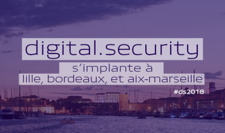 DIGITAL.SECURITY S'IMPLANTE A LILLE, BORDEAUX, ET AIX-MARSEILLE